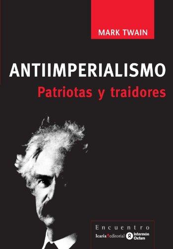ANTIIMPERIALISMO: PATRIOTAS Y TRAIDORES: MARK TWAIN