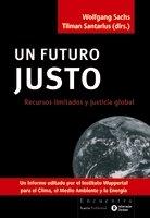UN FUTURO JUSTO: Recursos limitados y justicia global: Wolfgang Sachs, Tilman Santarius (dirs.)