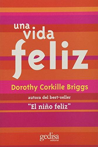 9788474322439: Una Vida Feliz: Superando Por el Amor las Perdidas y las Penurias Cotidianas / Embracing Life (Divulgacion y Autoayuda) (Spanish Edition)