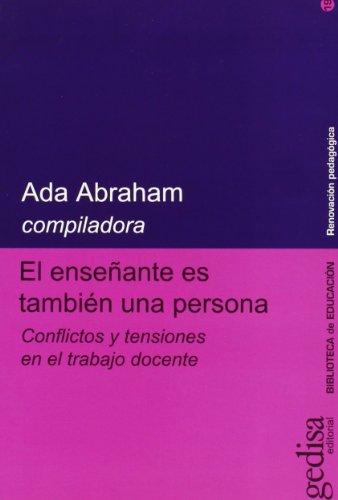 9788474322538: El ensenante es tambien una persona/ The Teacher is not a Person: Conflictos Y Tensiones En El Trabajo Docente (Renovacion Pedagogica) (Spanish Edition)