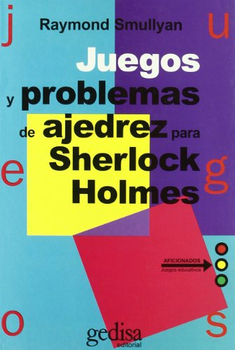 Juegos y problemas de ajedrez para Sherlock: Smullyan,Raymond