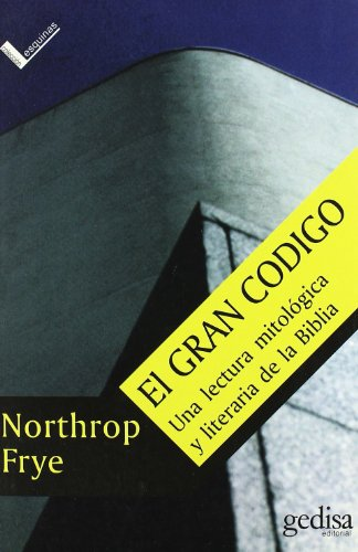 9788474323078: El gran codigo/ The great code: Una Lectura Mitologica Y Literaria De La Biblia/ Mythological and Literary Reading of the Bible (Serie Esquinas) (Spanish Edition)
