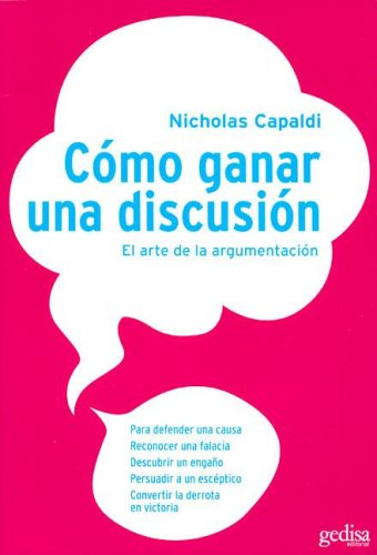 Como Ganar Una Discusion / How to Win an Argument (Psicologia) (Spanish Edition) (8474323770) by Nicholas Capaldi