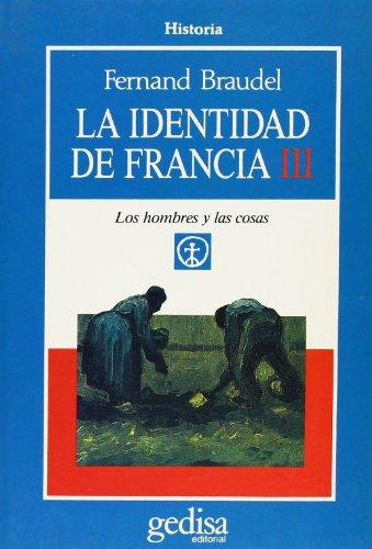 La identidad de francia III/ The Identity of France III: Los Hombres Y Las Cosas (Cla-De-Ma) (Spanish Edition) (8474324696) by Braudel, Fernand