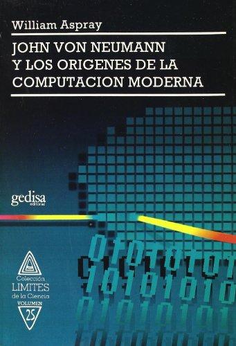 9788474324730: John Von Neumann y los origenes de la computacion moderna/ John Von Neumann and the origins of modern computing (Limites De La Ciencia) (Spanish Edition)