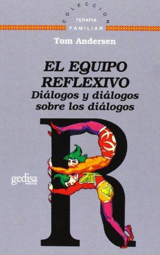 9788474324785: El equipo reflexivo. Dialogos y dialogos sobre los dialogos (Terapia Familiar) (Spanish Edition)