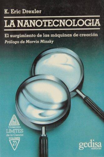 9788474324945: La nanotecnologia/ Engines of creation: El Surgimiento De Las Maquinas De Creacion Prologo De Marvin Minxky/ the Coming Era of Nanotechnology (Limites De La Ciencia) (Spanish Edition)
