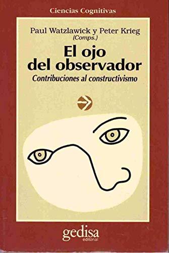 EL OJO DEL OBSERVADOR. CONTRIBUCIONES AL CONSTRUCTIVISMO: PAUL WATZLAWICK PETER