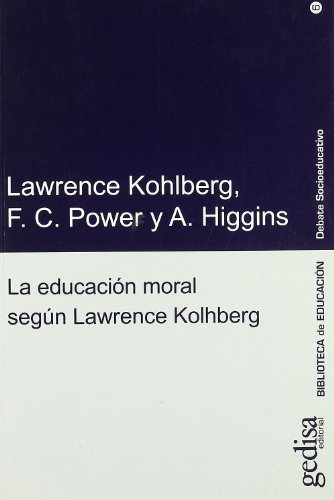 La educación moral según Lawrence Kohlberg (Debate Socioeducativo) (Spanish Edition) (9788474326154) by Power-Higgins-Kohlberg