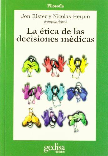 LA ÉTICA DE LAS DECISIONES MÉDICAS: Elster, Jon; Herpin,