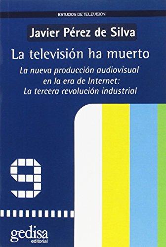 9788474328127: La television ha muerto/ TV is dead: La Nueva Produccion Audiovisual En La Era De Internet: La Tercera Revolucion Industrial/ the New Audiovisual ... (Estudios De Television) (Spanish Edition)
