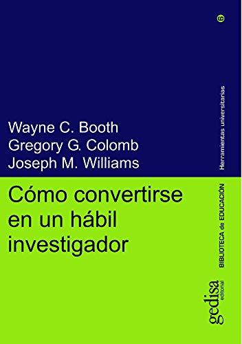 Cómo Convertirse en un Hábil Investigador (Herramientas Universitarias) (Spanish Edition) (8474328179) by Booth, Wayne C.
