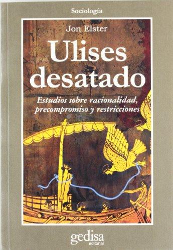 Ulises desatado: estudios sobre racionalidad, precompromiso y restricciones (8474329051) by JON ELSTER