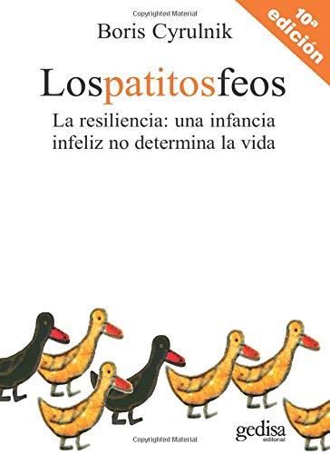 LOS PATITOS FEOS. La resiliencia: una infancia: CYRULNIK, Boris