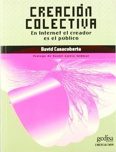 9788474329285: Creacion colectiva / Collective Creation: En Internet El Creador Es El Publico/ Internet Creator Is the Public (Cibercultura) (Spanish Edition)
