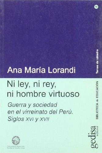 9788474329469: Ni Ley, Ni Rey, Ni Hombre Virtuoso: Guerra y Sociedad En El Virreinato del Peru, Siglos XVI y XVII (Biblioteca de Educacion) (Spanish Edition)
