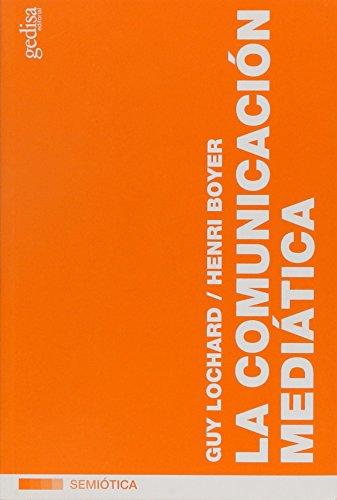 LA COMUNICACIÓN MEDIÁTICA: Lochard, Guy; Boyer, Henri