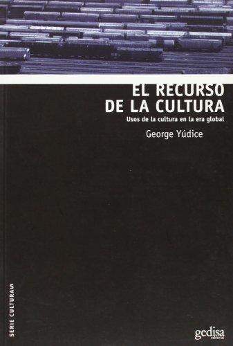 9788474329681: El Recurso de la Cultura: Usos de la cultura en la era global (Serie Culturas) (Spanish Edition)