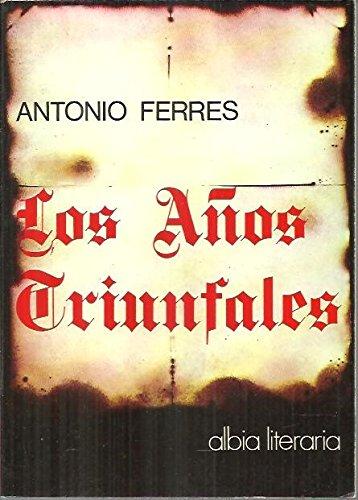 LOS AÑOS TRIUNFALES. 1ª edición.: FERRES, Antonio