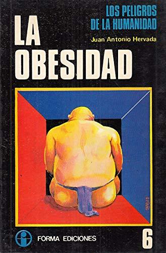 LA OBESIDAD (LOS PELIGROS DE LA HUMANIDAD: JUAN ANTONIO HERVADA