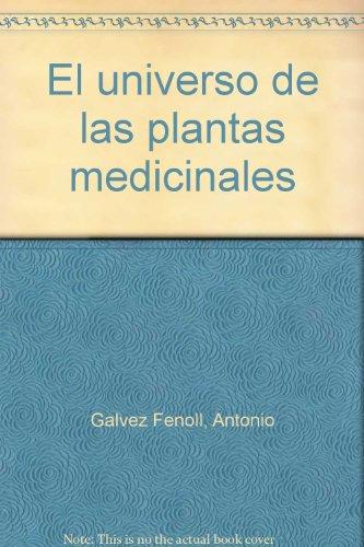 EL UNIVERSO DE LAS PLANTAS MEDICINALES.: GALVEZ FENOLL, Antonio.