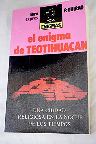 EL ENIGMA DE TEOTIHUACAN: P. Guirao