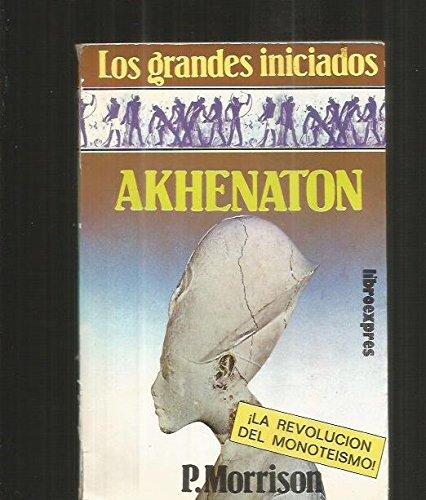 Akhenaton. ¡La revolución del monoteísmo! Los grandes: Morrison, P.