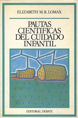 PAUTAS CIENTÍFICAS DEL CUIDADO INFANTIL. Versión castellana: LOMAX, Elizabeth M.