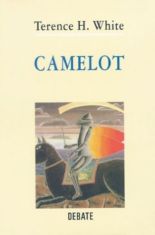Camelot: la leyenda del rey Arturo,: White, Theodore Harold