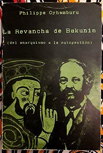 9788474460049: La Revancha de Bakunin (del anarquismo a la Autogestión)