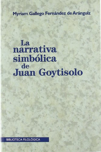 9788474550610: La narrativa simbolica de Juan goytisolo (Colección Biblioteca filológica)