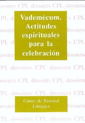 Vademécum. Actitudes espirituales para la celebración: VV.AA.
