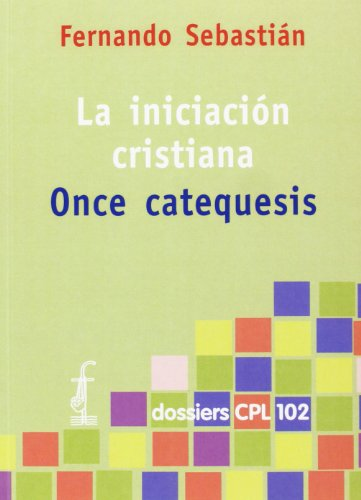 9788474679779: Iniciación cristiana. Once catequesis, La (DOSSIERS CPL)