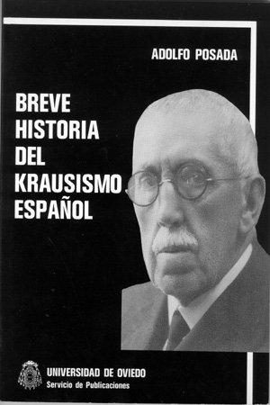 Breve historia del krausismo espanol; [por] Adolfo Posada ; prologo de Luis G. de Valdeavellano: ...