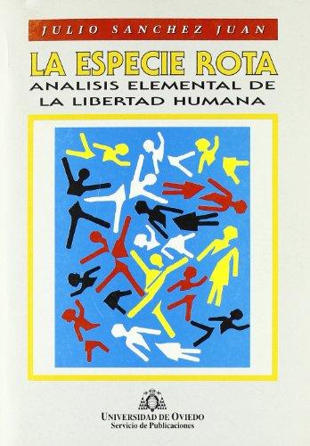9788474688474: La especie rota: Análisis elemental de la libertad humana (Spanish Edition)