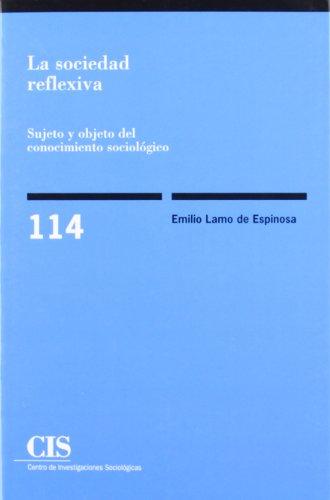 9788474761429: La sociedad reflexiva: Sujeto y objeto del conocimiento sociológico (Monografías)