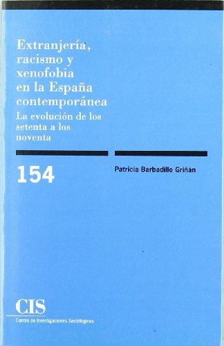 Extranjeria, racismo y xenofobia en la Espana contemporanea: La evolucion de los setenta a los noventa (Coleccion Monografias) (Spanish Edition) - Barbadillo Grinan, Patricia