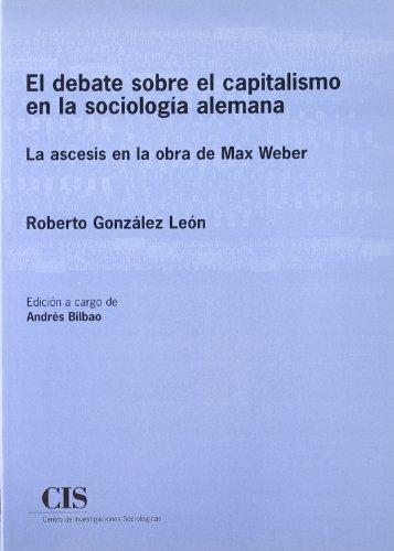 9788474762594: El Debate Sobre El Capitalismo En La Sociologia Alemana: La Ascesis En La Obra de Max Weber