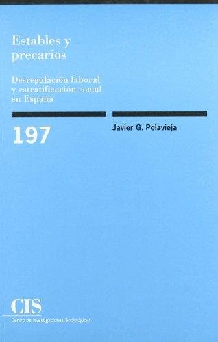 Estables y Precarios: Desregularizacion Laboral y Estratificacion: Javier Garcia De