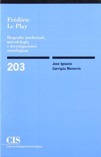 9788474763546: Frederic Le Play: Biografía intelectual, metodología e investigaciones sociológicas (Monografías)