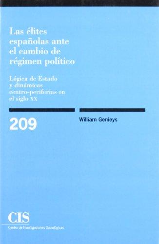 9788474763669: Las élites españolas ante el cambio de régimen político. Lógica de Estado y dinámicas centro-periferias en el siglo XX