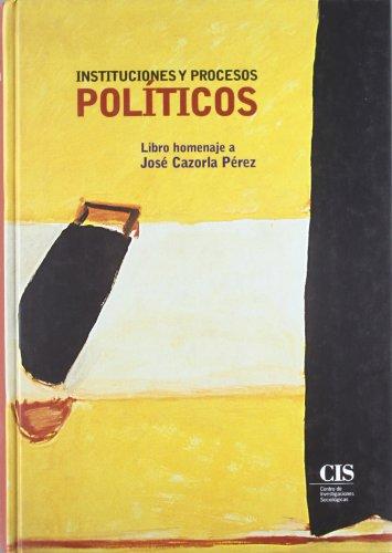 9788474763911: Instituciones y procesos políticos: Libro homenaje a José Cazorla Pérez (Fuera de Colección)