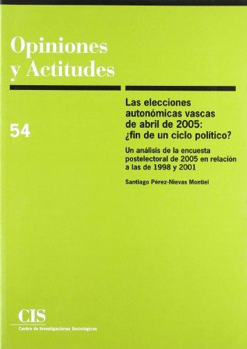 9788474764048: Las elecciones autonómicas vascas de abril de 2005: ¿Fin de un ciclo político? Un análisis de la encuesta postelectoral de 2005 en relación a las de 1998 y 2001 (Opiniones y Actitudes)