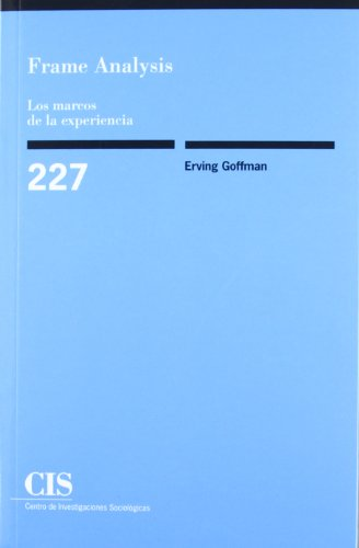 goffman an essay on the organization of experience Erving goffman (11 june 1922 – 19 november 1982) was a canadian-american  sociologist  frame analysis: an essay on the organization of experience ( 1974) is goffman's attempt to explain how conceptual frames – ways to organize .