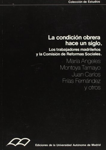La condición obrera hace un siglo : los trabajadores madrileños y la Comisión de Reformas Sociales (Colección de Estudios, Band 33)