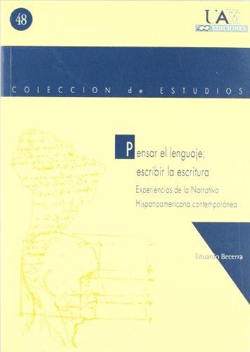 9788474776157: Pensar el lenguaje; escribir la escritura. Experiencias de la Narrativa Hispano-americana contemporánea (Colección de Estudios)