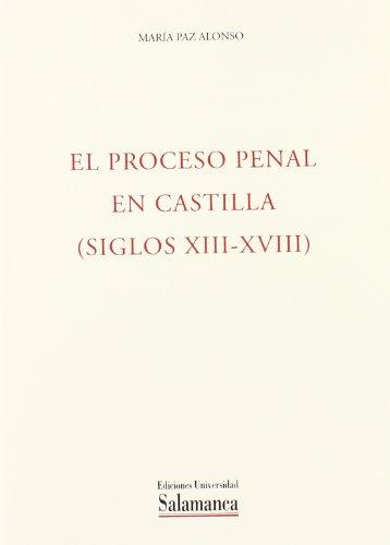 9788474812213: El proceso Penal en Castilla (Siglos XIII al XVIII) (Acta salmanticensia. Derecho)