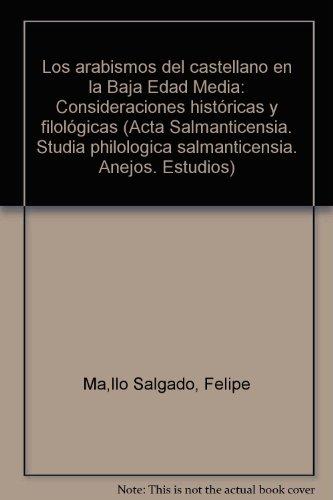 9788474812732: Arabismos del castellano en la baja edad media, los (Acta Salmanticensia. Studia philologica salmanticensia. Anejos. Estudios)