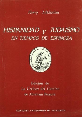 9788474814439: Hispanidad y judaismo en tiempos de Espinoza: Estudio y edición anotada de La certeza del camino de Abraham Pereyra, Amsterdam 1666 (Acta Salmanticensia) (Spanish Edition)