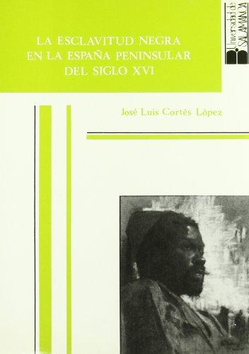 9788474815443: La esclavitud negra en la España peninsular del siglo XVI (Estudios históricos y geográficos)